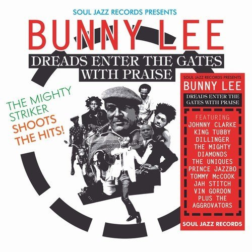 VA - Soul Jazz Records presents Bunny Lee: Dreads Enter the Gates with Praise The Mighty Striker Shoots the Hits! (2019)