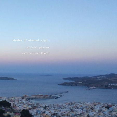 Michael Pisaro & Reinier Van Houdt - Shades of Eternal Night (2018)