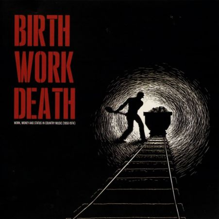 VA - Birth Work Death: Work, Money And Status In Country Music (1950-1974) (2018)