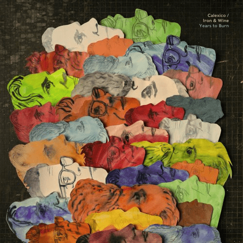 Iron & Wine and Calexico - Years to Burn (2019)