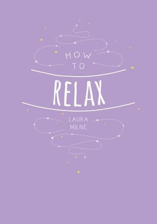 Download How to Relax: Tips and Techniques to Calm the Mind, Body