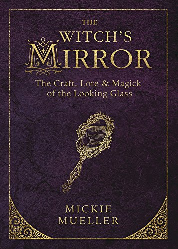 Download The Witch's Mirror: The Craft, Lore & Magick of the