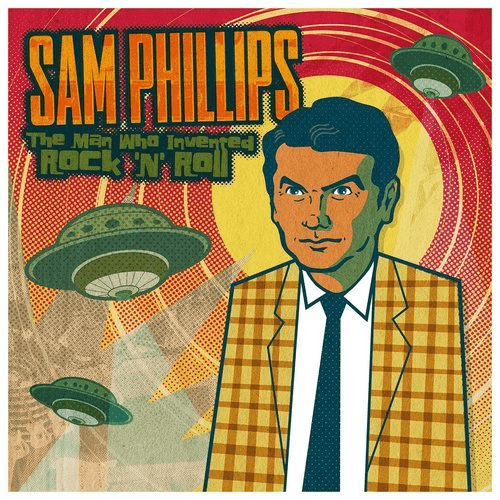 VA - Sam Phillips: The Man Who Invented Rock 'N' Roll (2015) (Hi-Res)