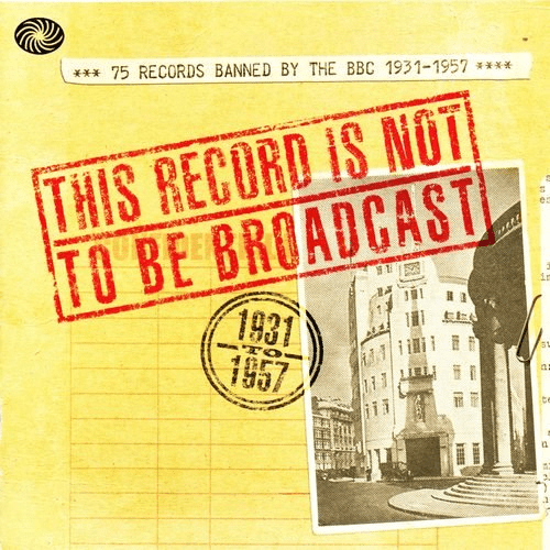 VA - This Record Is Not To Be Broadcast: 75 Records Banned By The B.B.C. 1931-1957 (2008) FLAC/MP3