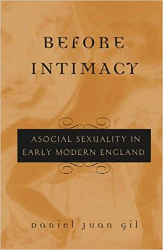 Before Intimacy: Asocial Sexuality in Early Modern England by Daniel Juan Gil