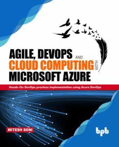 Agile, DevOps and Cloud Computing with Microsoft Azure: Hands On DevOps practices implementation using Azure DevOps