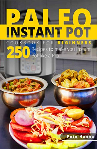 Paleo Instant Pot Cookbook for Beginners: 250 Recipes to make you Instant Pot like a Pro