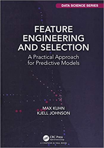 Feature Engineering and Selection: A Practical Approach for Predictive Models (Chapman & Hall/CRC Data Science Series)