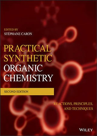 Practical Synthetic Organic Chemistry: Reactions, Principles, and Techniques, 2nd Edition