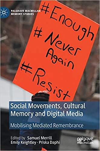 Social Movements, Cultural Memory and Digital Media: Mobilising Mediated Remembrance
