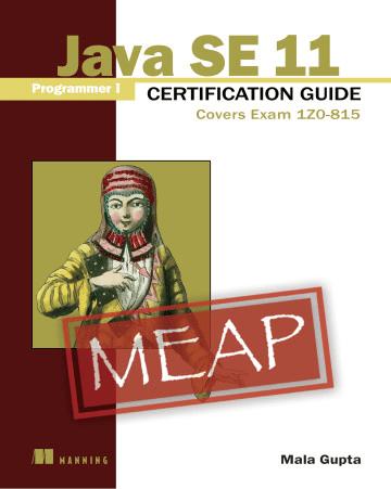 Java SE 11 Programmer I Certification Guide: Covers Exam 1Z0 815 (MEAP)