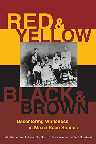 Red and Yellow, Black and Brown: Decentering Whiteness in Mixed Race Studies