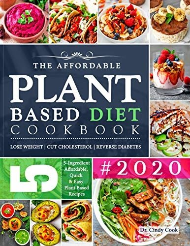 The Affordable Plant Based Diet Cookbook #2020: 5 Ingredient Budget Friendly, Quick & Easy Plant Based Diet Recipes