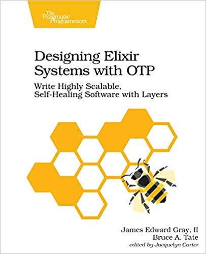 Designing Elixir Systems With OTP: Write Highly Scalable, Self healing Software with Layers