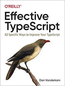 Effective TypeScript: 62 Specific Ways to Improve Your TypeScript (PDF)