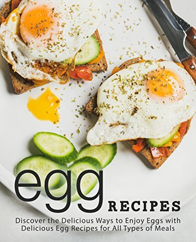 Egg Recipes: Discover the Delicious Ways to Enjoy Eggs with Delicious Egg Recipes for All Types of Meals