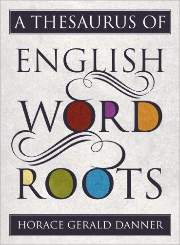 A Thesaurus of English Word Roots [EPUB]