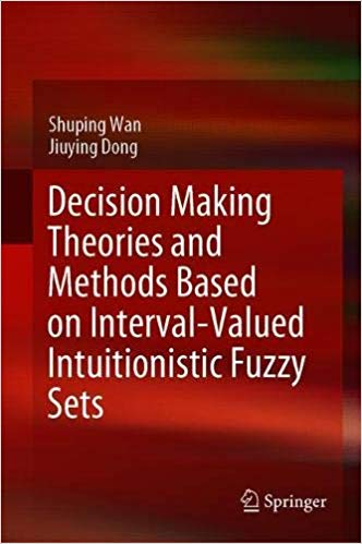 Decision Making Theories and Methods Based on Interval Valued Intuitionistic Fuzzy Sets