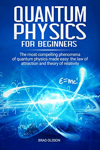 Quantum physics for beginners: The most compelling phenomena of quantum physics made easy