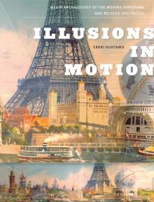 Illusions in Motion: Media Archaeology of the Moving Panorama and Related Spectacles