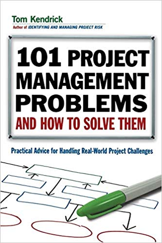 101 Project Management Problems and How to Solve Them: Practical Advice for Handling Real World Project Challenges
