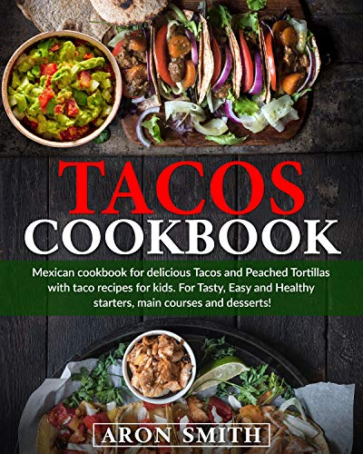 Tacos cookbook: Mexican cookbook for delicious Tacos and Peached Tortillas with taco recipes for kids...