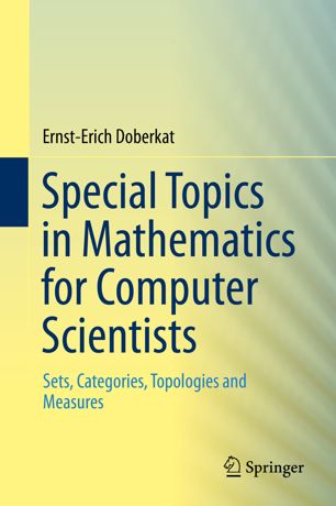 Special Topics in Mathematics for Computer Scientists: Sets, Categories, Topologies and Measures