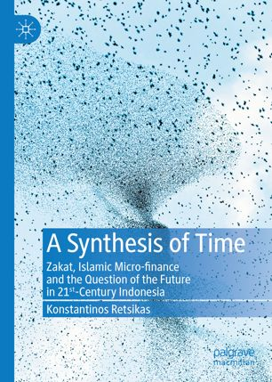 A Synthesis of Time: Zakat, Islamic Micro finance and the Question of the Future in 21st Century Indonesia