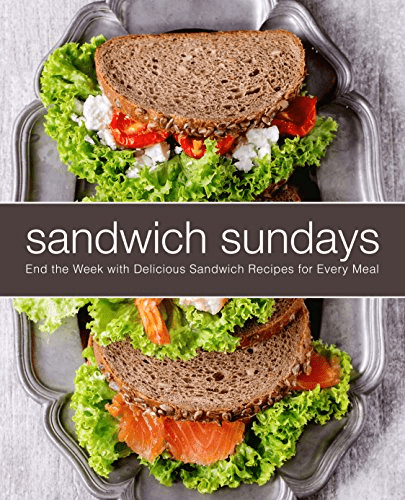 Sandwich Sundays: End the Week with Delicious Sandwich Recipes for Every Meal (2nd Edition)
