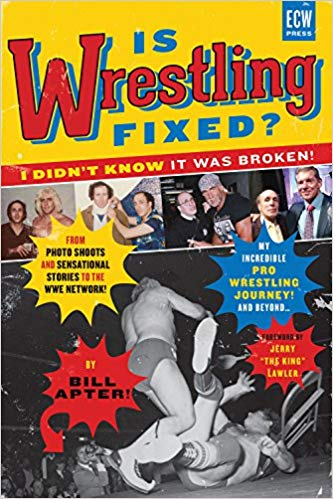Is Wrestling Fixed? I Didn't Know It Was Broken: From Photo Shoots and Sensational Stories to the WWE Network, Bill Apte