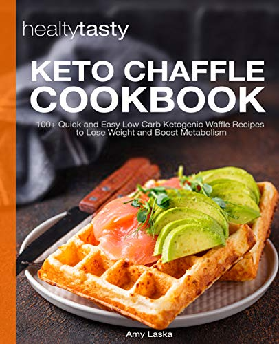 Keto Chaffle Cookbook: 100+ Quick and Easy Low Carb Ketogenic Waffle Recipes to Lose Weight and Boost Metabolism