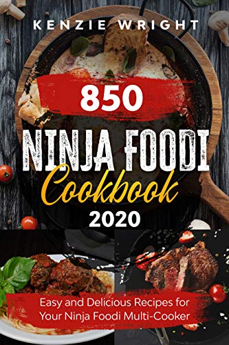 Ninja Foodi Cookbook 2020: 850 Easy and Delicious Recipes for Your Ninja Foodi Multi Cooker