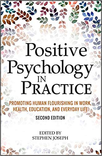 Positive Psychology in Practice: Promoting Human Flourishing in Work, Health, Education, and Everyday Life Ed 2