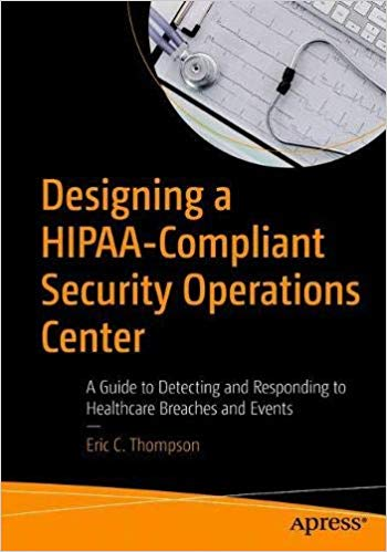 Designing a HIPAA Compliant Security Operations Center: A Guide to Detecting and Responding to Healthcare Breaches and E