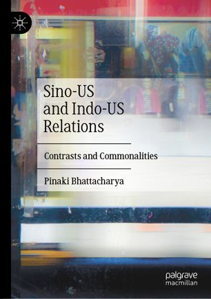 Sino US and Indo US Relations: Contrasts and Commonalities