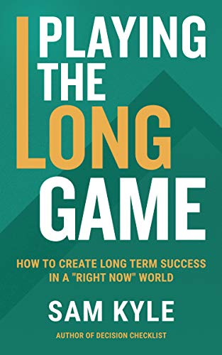 "Playing the Long Game: How to Create Long Term Success in a ""Right Now"" World"