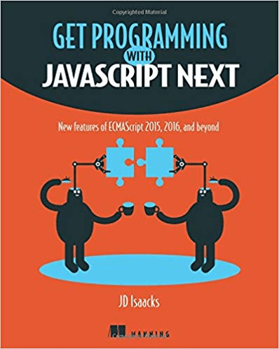 Get Programming with JavaScript Next: New features of ECMAScript 2015, 2016, and beyond (True PDF, EPUB, MOBI)