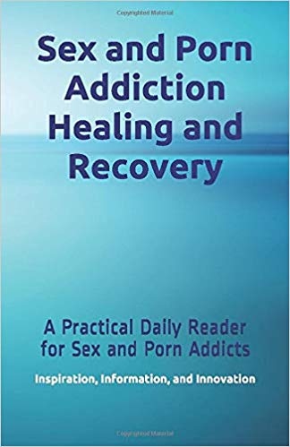Sex and Porn Addiction Healing and Recovery: A Practical Daily Reader for Sex and Porn Addicts