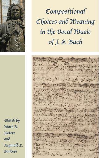 Compositional Choices and Meaning in the Vocal Music of J. S. Bach (Contextual Bach Studies)