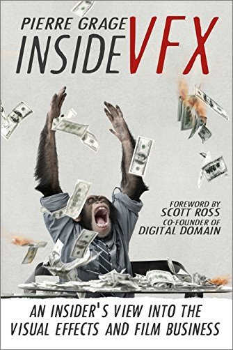 Inside VFX: An Insider's View Into The Visual Effects And Film Business, 2nd Edition