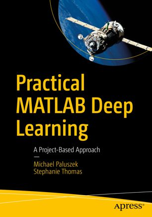 Practical MATLAB Deep Learning: A Project Based Approach