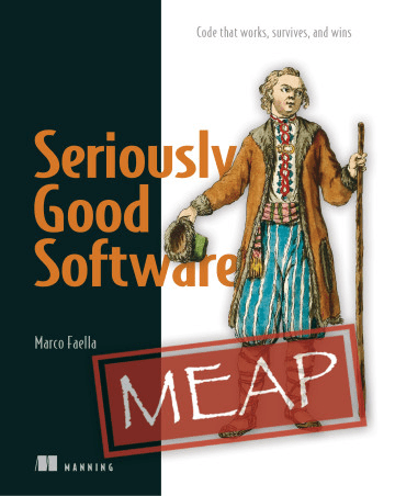 Seriously Good Software Code that works, survives, and wins (MEAP)