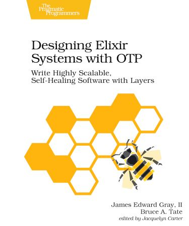 Designing Elixir Systems With OTP: Write Highly Scalable, Self healing Software with Layers (True EPUB)