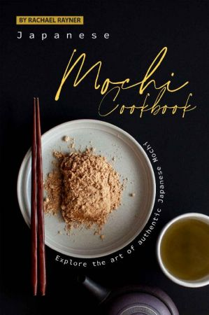 Japanese Mochi Cookbook: Explore the art of authentic Japanese Mochi