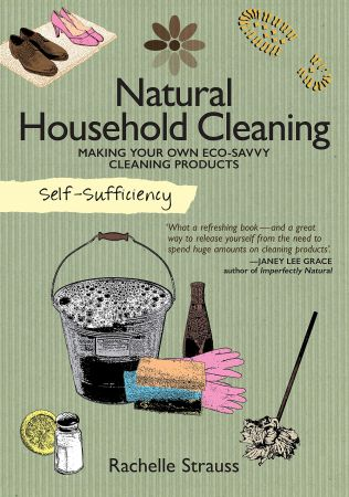 Self Sufficiency: Natural Household Cleaning: Making Your Own Eco Savvy Cleaning Products