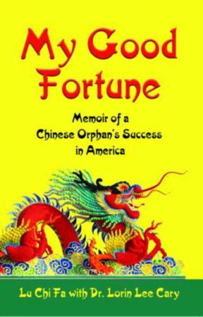 My Good Fortune: Memoir of A Chinese Orphan's Success in America