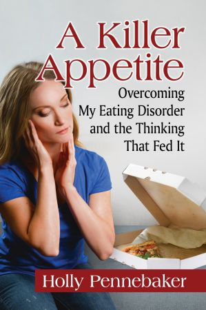 A Killer Appetite: Overcoming My Eating Disorder and the Thinking That Fed It