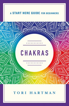 Chakras: Using the Chakras for Emotional, Physical, and Spiritual Well Being (Start Here Guide for Beginners)