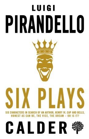 Six Plays: Six Characters in Search of an Author, Henry IV, Cap and Bells, Honest as Can Be, The Vice, The Dream - or is it?