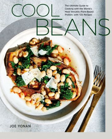 Cool Beans: The Ultimate Guide to Cooking with the World's Most Versatile Plant Based Protein, with 125 Recipes [A Cookbook]